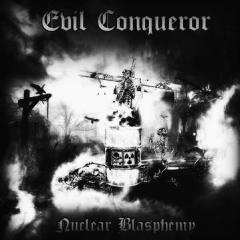 Evil Conqueror - Nuclear Blasphemy CD