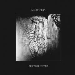 Mortifera / Be Persecuted - Split-MCD
